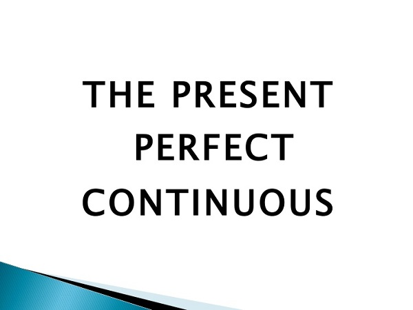 Thì hiện tại hoàn thành tiếp diễn (Present Perfect Continuous) - cách dùng, công thức và bài tập