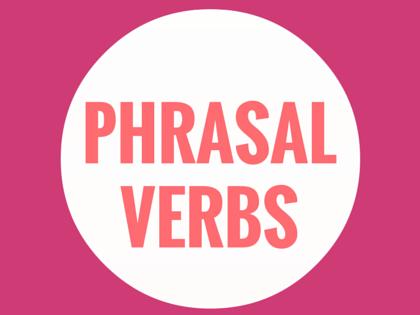 Các cụm động từ (phrasal verb) thường gặp