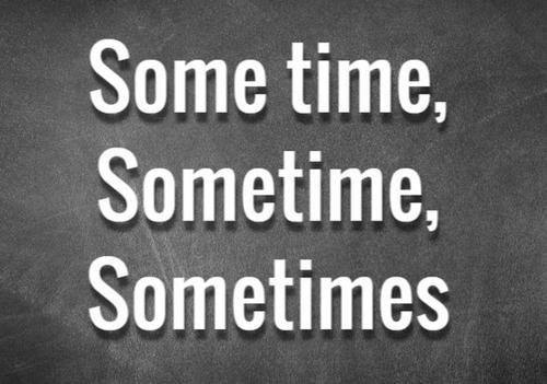 """Phân biệt """"some time"""", """"sometime"""", """"sometimes"""""""